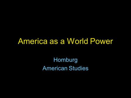 America as a World Power Homburg American Studies.