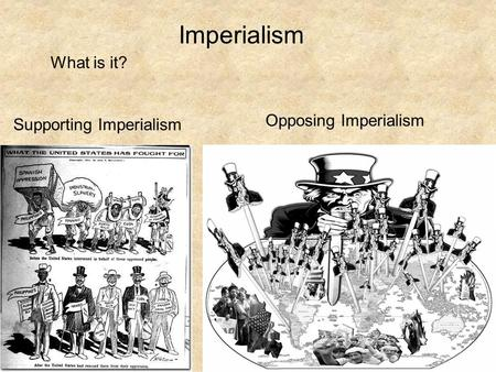 Imperialism What is it? Supporting Imperialism Opposing Imperialism.