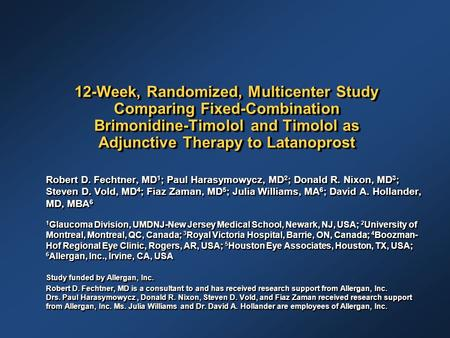 12-Week, Randomized, Multicenter Study Comparing Fixed-Combination Brimonidine-Timolol and Timolol as Adjunctive Therapy to Latanoprost Robert D. Fechtner,