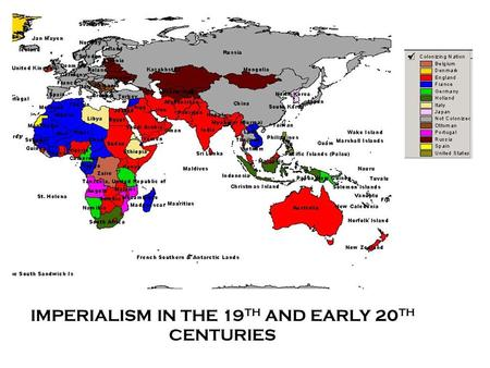 IMPERIALISM IN THE 19 TH AND EARLY 20 TH CENTURIES.
