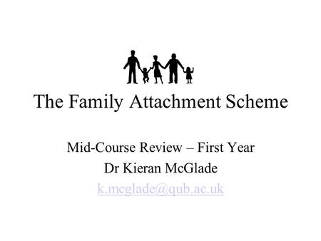 The Family Attachment Scheme Mid-Course Review – First Year Dr Kieran McGlade