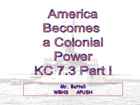 Mr. Buttell WBHS APUSH. 1. Commercial/Business Interests U. S. Foreign Investments: 1869-1908.