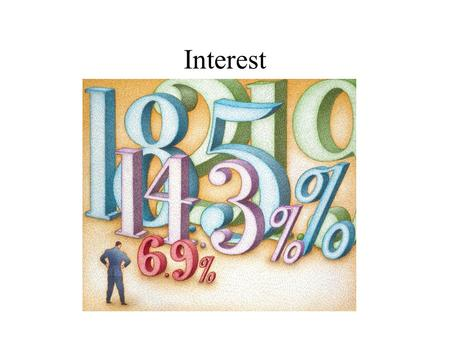 Interest. I) The price of borrowing money A) Expressed in terms of %. B) Payback is always greater than the loan.