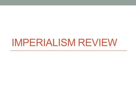 IMPERIALISM REVIEW. What is isolationism? Non U.S. involvement in world affairs.