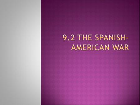  Explain that causes of the Spanish- American War  Identify the major battles of the war  Describe the consequences of the war, including the debate.