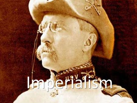 "Imperialism. IMPERIALISM – Obtaining an Empire by dominating weaker nations America wanted ""in"" on world affairs. Looks to gain ""Spheres of Influence"":"