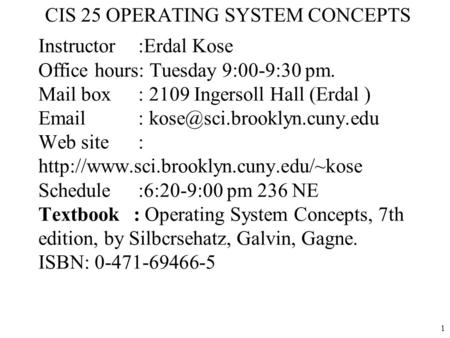 1 Instructor :Erdal Kose Office hours: Tuesday 9:00-9:30 pm. Mail box : 2109 Ingersoll Hall (Erdal )   Web site :