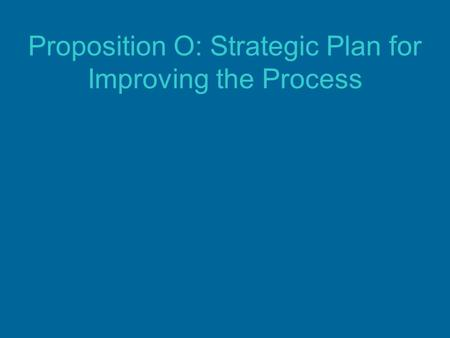 Proposition O: Strategic Plan for Improving the Process.