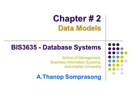 Chapter # 2 Data Models BIS Database Systems A.Thanop Somprasong