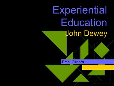 Experiential Education John Dewey Emel Ozdora. John Dewey (1859-1952 )  Born in 1859 in Burlington, Vermont.  Ph. D. at Johns Hopkins University in.