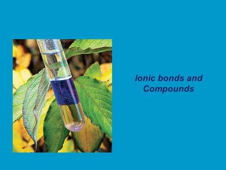 Ionic bonds and Compounds. TYPES OF BONDS IONIC BONDS COVALENT BONDS transfer of electrons between a Cation and an Anion resulting bond is neutral sharing.