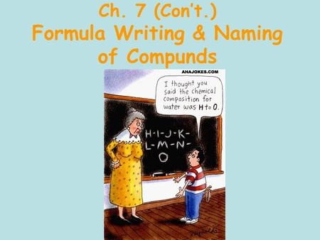 Ch. 7 (Con't.) Formula Writing & Naming of Compunds.