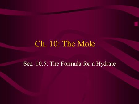 Ch. 10: The Mole Sec. 10.5: The Formula for a Hydrate.