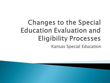 Kansas Special Education.  Eligibility is based upon a student meeting 2 prongs  Prong 1 ◦ Does the student have an exceptionality?  Prong 2 ◦ Does.