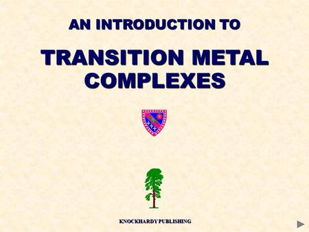 AN INTRODUCTION TO TRANSITION METAL COMPLEXES KNOCKHARDY PUBLISHING.