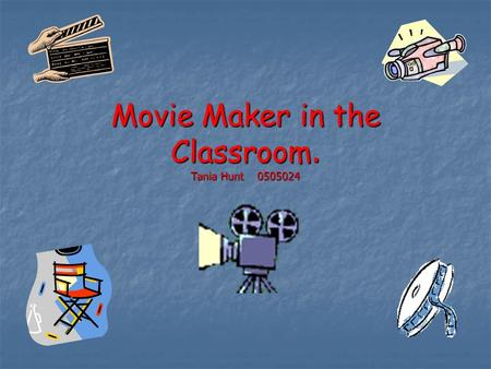 Movie Maker in the Classroom. Tania Hunt 0505024.
