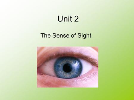 Unit 2 The Sense of Sight. Content Learning Goal We will learn three parts of the outer eye and three parts of the inner eye. We will learn how the eye.