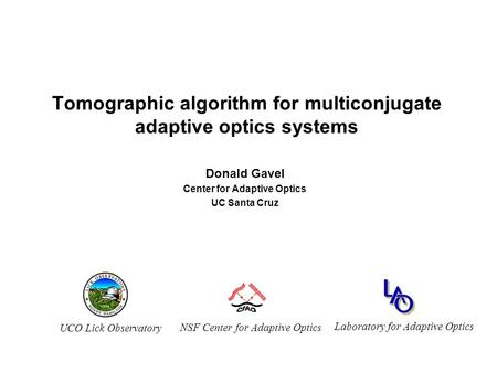 NSF Center for Adaptive Optics UCO Lick Observatory Laboratory for Adaptive Optics Tomographic algorithm for multiconjugate adaptive optics systems Donald.