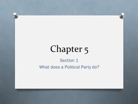 Chapter 5 Section 1 What does a Political Party do?