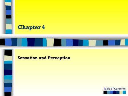 Table of Contents Chapter 4 Sensation and Perception.