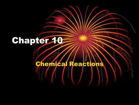 Chapter 10 Chemical Reactions. Evidence of a Chemical Reaction Energy release (heat or light)