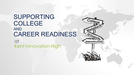 SUPPORTING COLLEGE AND CAREER READINESS at Kent Innovation High.