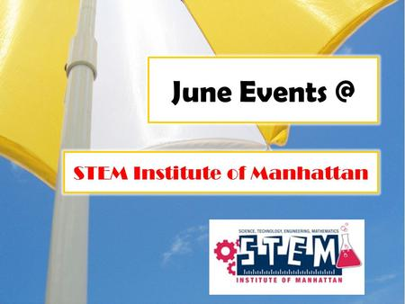 June STEM Institute of Manhattan. Monday June 4 All Grade 4 students will take the written portion of the New York State Science Program Evaluation.