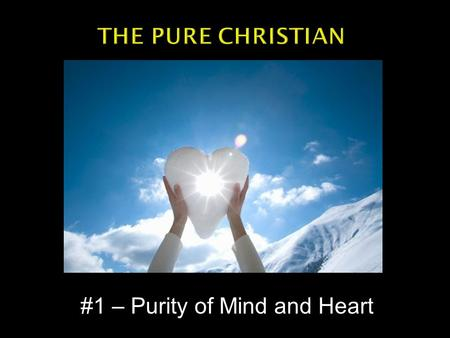 "#1 – Purity of Mind and Heart.  ""You are not what you think you are…but you are what you think. --Unknown."