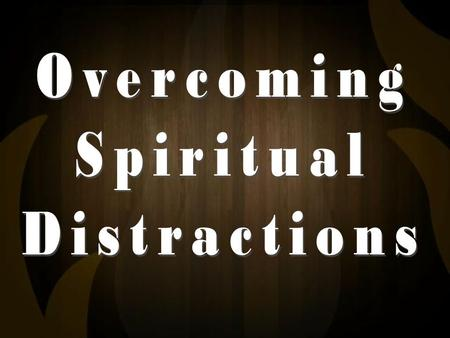 Overcoming Spiritual Distractions.