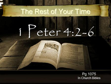 1 Peter 4:2-6 The Rest of Your Time Pg 1075 In Church Bibles.