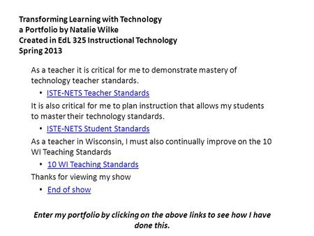 Transforming Learning with Technology a Portfolio by Natalie Wilke Created in EdL 325 Instructional Technology Spring 2013 As a teacher it is critical.