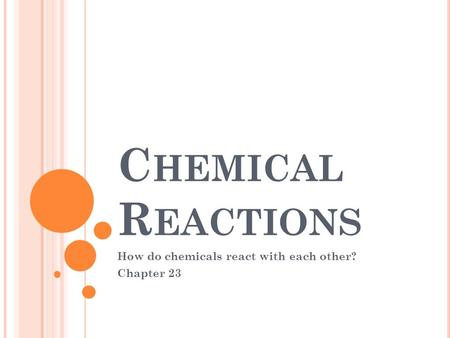 C HEMICAL R EACTIONS How do chemicals react with each other? Chapter 23.