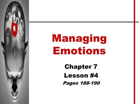 Managing Emotions Chapter 7 Lesson #4 Pages 188-190.