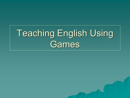 Teaching English Using Games. Psychological and Physiological Peculiarities of Young Learners have fragile self-esteem Are active and mobile have imaginary.