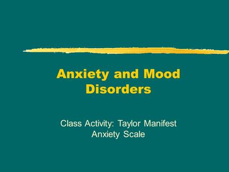 Anxiety and Mood Disorders Class Activity: Taylor Manifest Anxiety Scale.