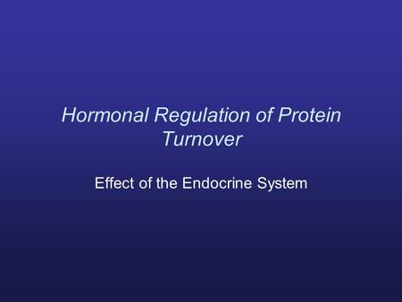 Hormonal Regulation of Protein Turnover Effect of the Endocrine System.
