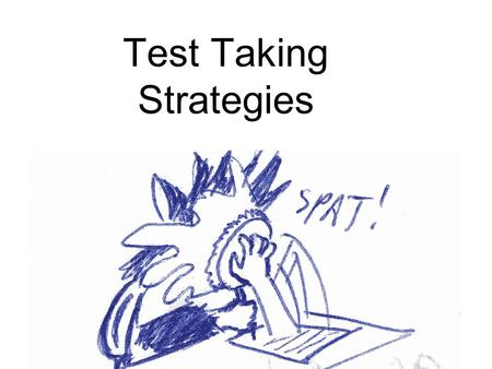 Test Taking Strategies. Test Time! Take the test...... Do your best.....