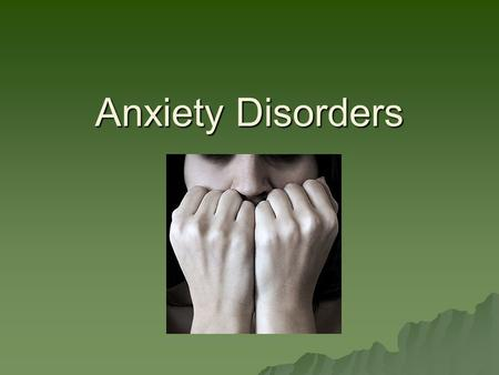 Anxiety Disorders.  Anxiety Disorders – psychological disorders characterized by persistent anxiety or maladaptive behaviors that reduce anxiety  We.