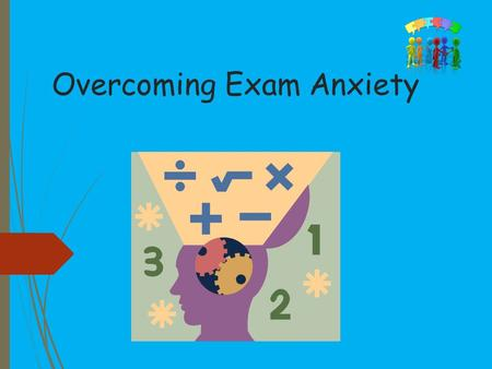 Overcoming Exam Anxiety. What Is Anxiety? Anxiety is a very complex human reaction Physical elements: sweaty palms accelerated heartbeat a queasy stomach.