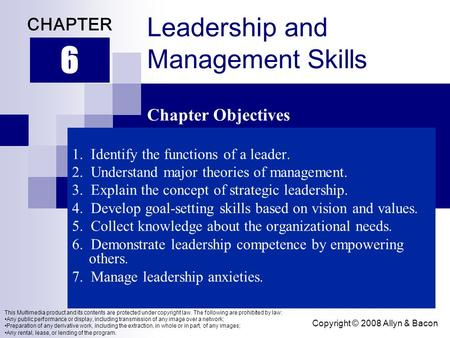 Copyright © 2008 Allyn & Bacon Leadership and Management Skills 1. Identify the functions of a leader. 2. Understand major theories of management. 3. Explain.