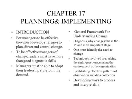 CHAPTER 17 PLANNING& IMPLEMENTING INTRODUCTION For managers to be effective they must develop strategies to plan, direct and control change. To be effective.