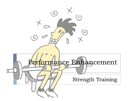Performance Enhancement Strength Training. Learning Log  Why do we strength train?  What benefits do we receive?  Any side effects?