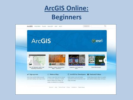 ArcGIS Online: Beginners. Logging In: Go to: www.arcgis.comwww.arcgis.com Click: Sign In Type Username & Password Click: Sign In.