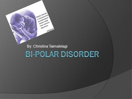By: Christina Taimalelagi. Introduction  Bipolar disorder is a serious brain illness. National institute of mental health. (11, October 12).