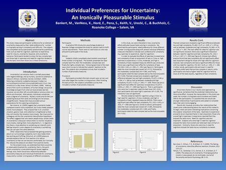 Individual Preferences for Uncertainty: An Ironically Pleasurable Stimulus Bankert, M., VanNess, K., Hord, E., Pena, S., Keith, V., Urecki, C., & Buchholz,