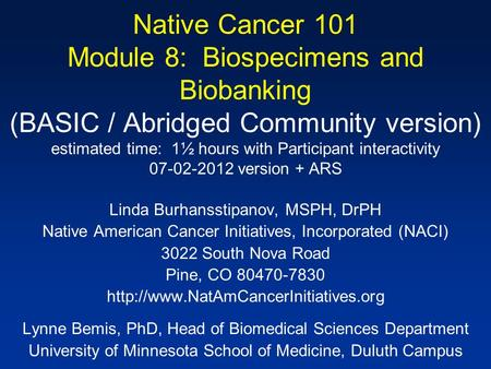 Native Cancer 101 Module 8: Biospecimens and Biobanking (BASIC / Abridged Community version) estimated time: 1½ hours with Participant interactivity 07-02-2012.
