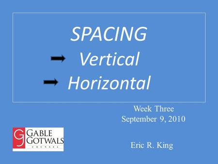 SPACING Vertical Horizontal Eric R. King Week Three September 9, 2010.
