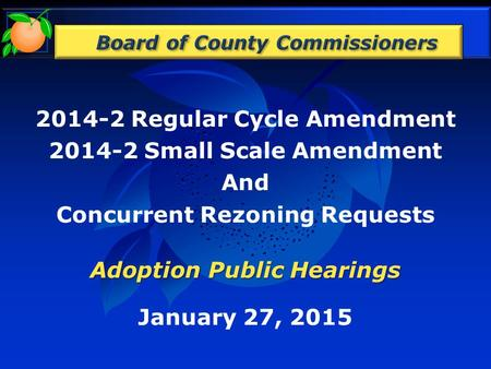 2014-2 Regular Cycle Amendment 2014-2 Small Scale Amendment And Concurrent Rezoning Requests Adoption Public Hearings January 27, 2015.