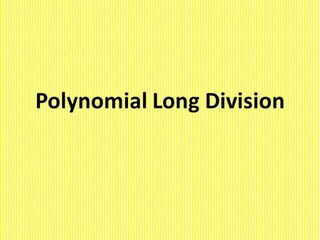 Polynomial Long Division. And we know that FACTORS help us find x intercepts and solutions! This is what we were using long division in grade school for….
