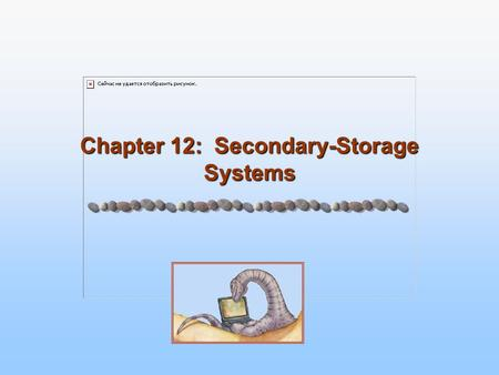 Chapter 12: Secondary-Storage Systems. 12.2 Silberschatz, Galvin and Gagne ©2005 Operating System Concepts Chapter 12: Mass-Storage Systems Overview of.